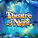 Theatre Of Night™